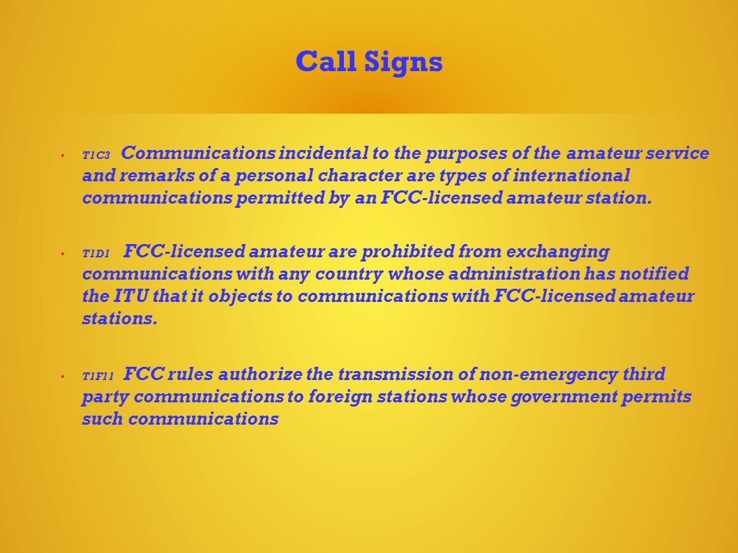 Call Signs T1C3 Communications incidental to the purposes of the amateur service and remarks of a personal character are types of international communications permitted by an FCC-licensed amateur station.
