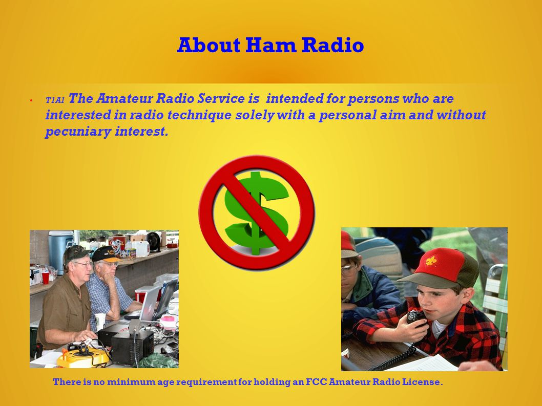 About Ham Radio T1A1 The Amateur Radio Service is intended for persons who are interested in radio technique solely with a personal aim and without pecuniary interest.