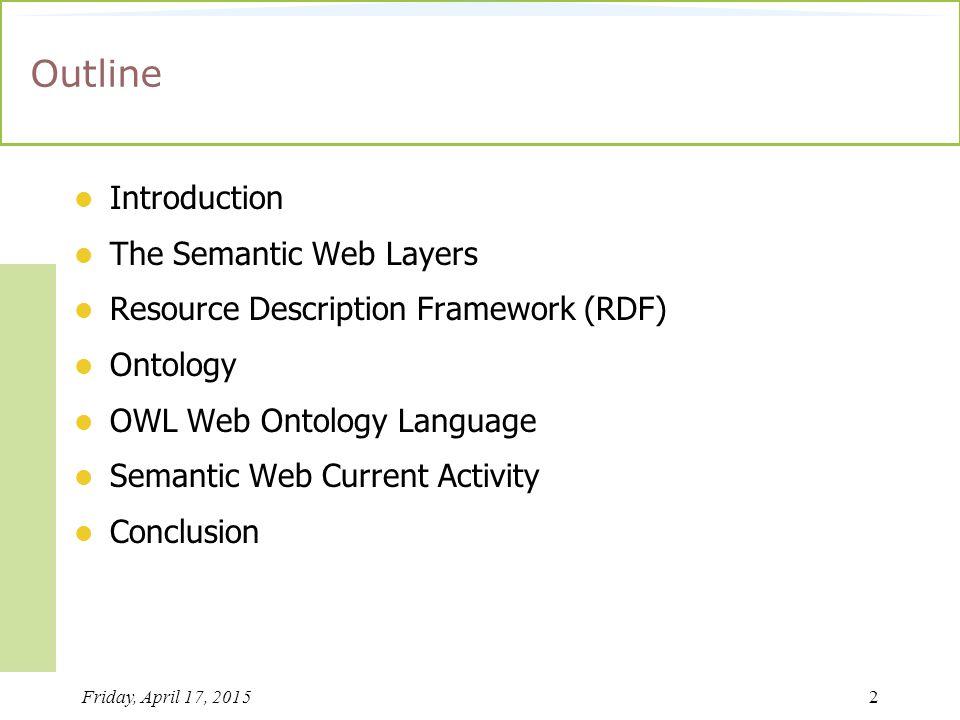 Friday, April 17, 201513 The Resource Description Framework- Limitations The Semantic Web needs support for ontologies.