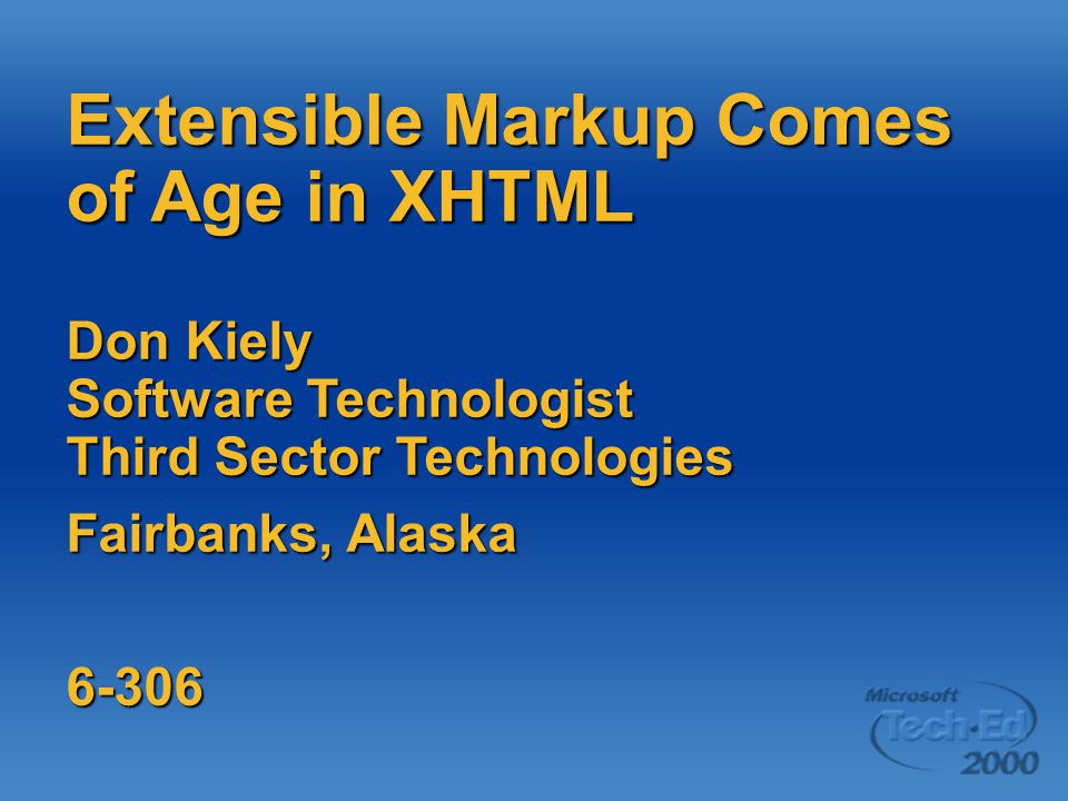 Extensible Markup Comes of Age in XHTML Don Kiely Software Technologist Third Sector Technologies Fairbanks, Alaska 6-306