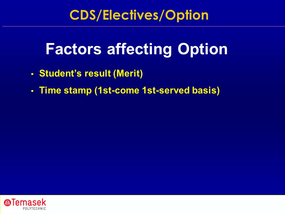  Student's result (Merit)  Time stamp (1st-come 1st-served basis) Factors affecting Option CDS/Electives/Option