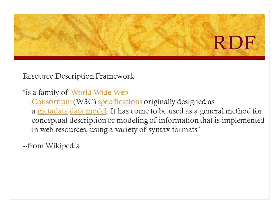 "RDF Resource Description Framework ""is a family of World Wide Web Consortium (W3C) specifications originally designed as a metadata data model. It has"