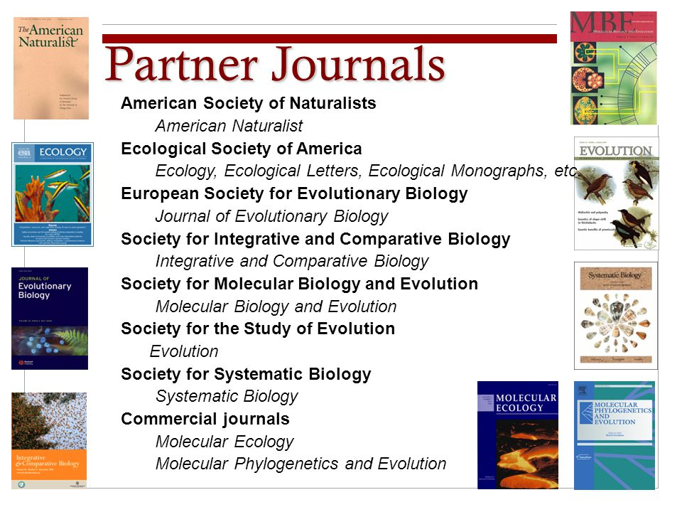 American Society of Naturalists American Naturalist Ecological Society of America Ecology, Ecological Letters, Ecological Monographs, etc. European So
