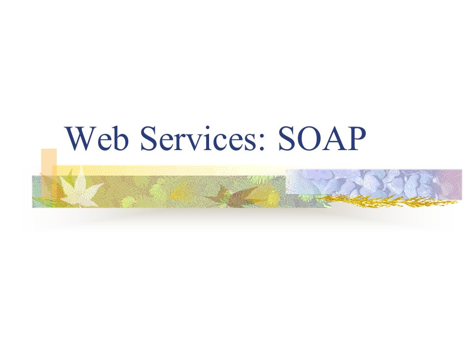 Web Services: SOAP