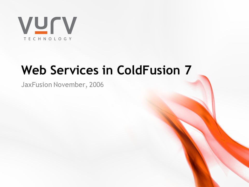 Web Services in ColdFusion 7 JaxFusion November, 2006
