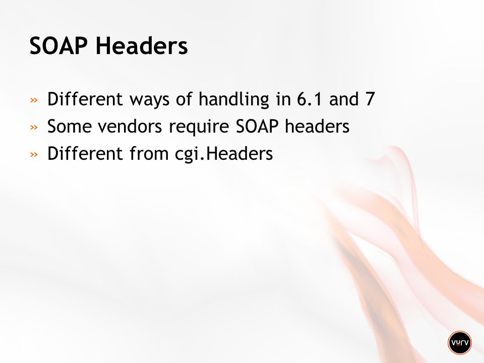 SOAP Headers »Different ways of handling in 6.1 and 7 »Some vendors require SOAP headers »Different from cgi.Headers