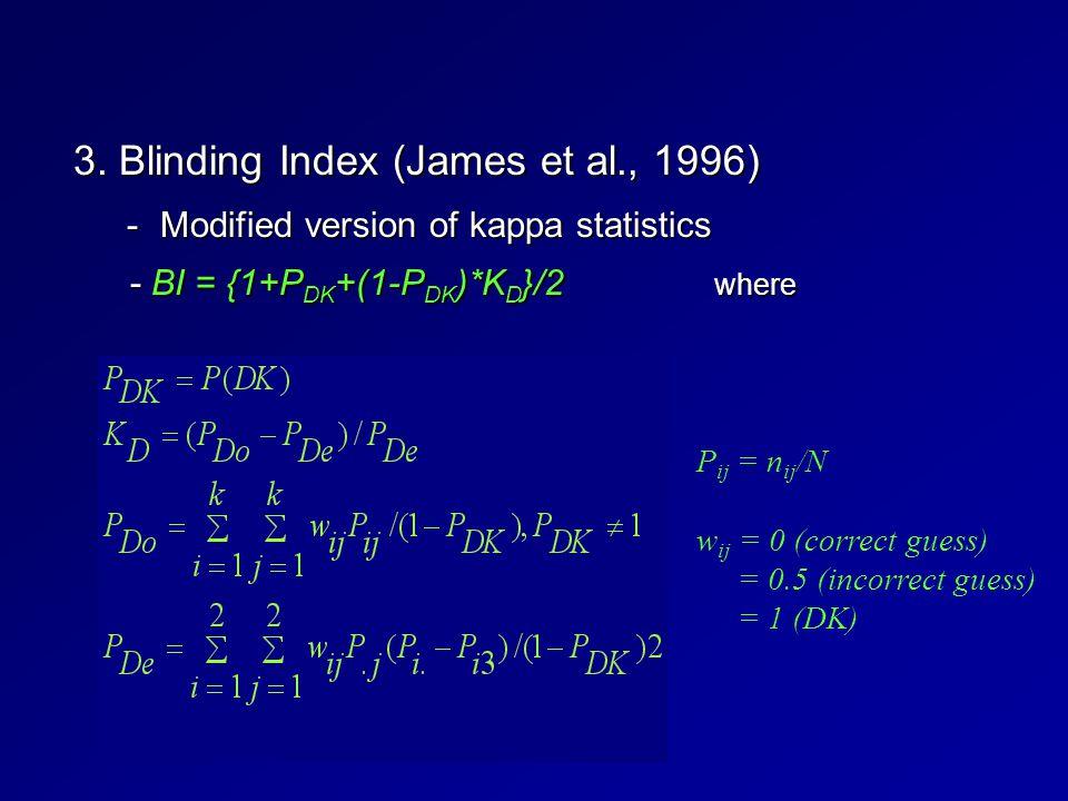 3. Blinding Index (James et al., 1996) -Modified version of kappa statistics - BI = {1+P DK +(1-P DK )*K D }/2 where - BI = {1+P DK +(1-P DK )*K D }/2