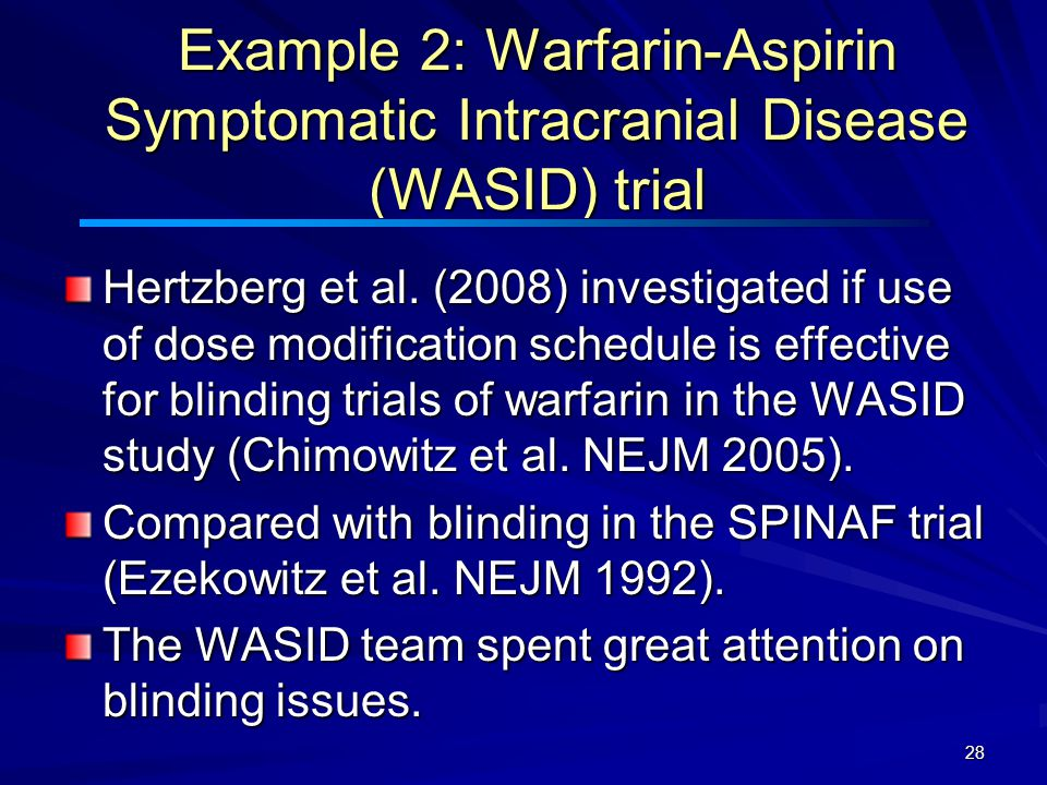 28 Example 2: Warfarin-Aspirin Symptomatic Intracranial Disease (WASID) trial Hertzberg et al.