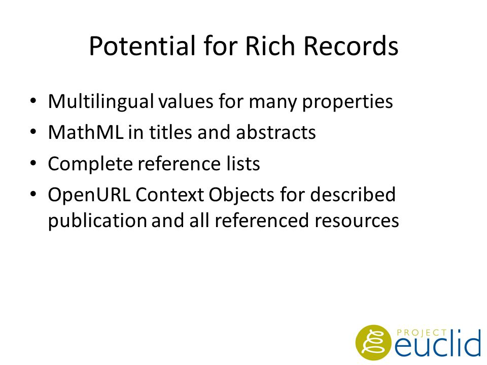 Potential for Rich Records Multilingual values for many properties MathML in titles and abstracts Complete reference lists OpenURL Context Objects for described publication and all referenced resources