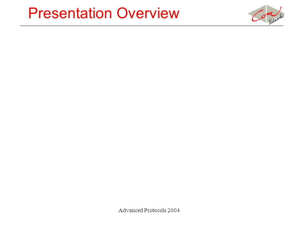 Advanced Protocols 2004 Presentation Overview