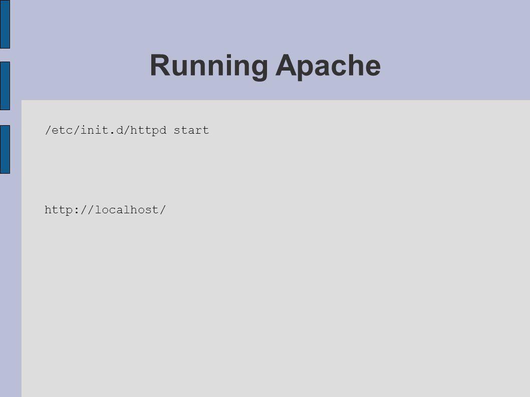 /etc/init.d/httpd start http://localhost/ Running Apache