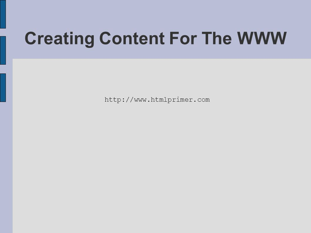 Creating Content For The WWW http://www.htmlprimer.com