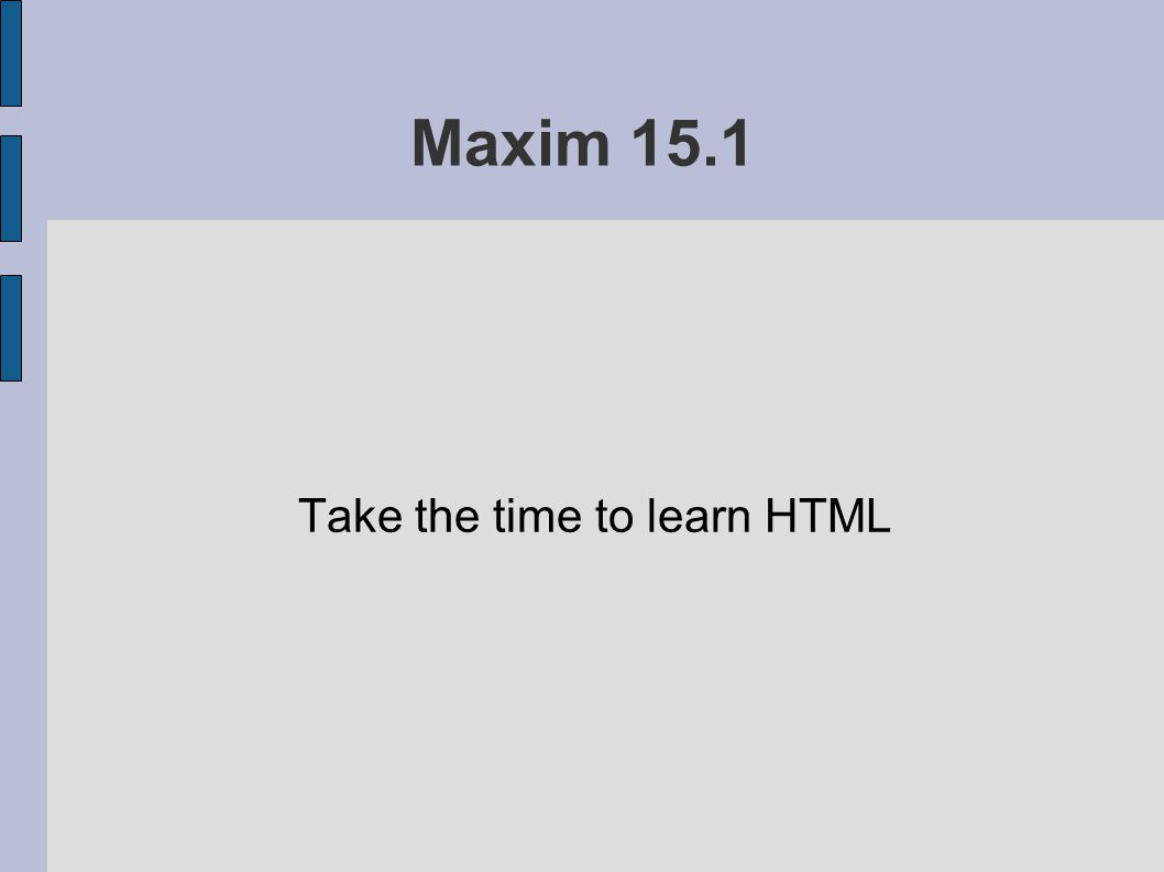 Maxim 15.1 Take the time to learn HTML