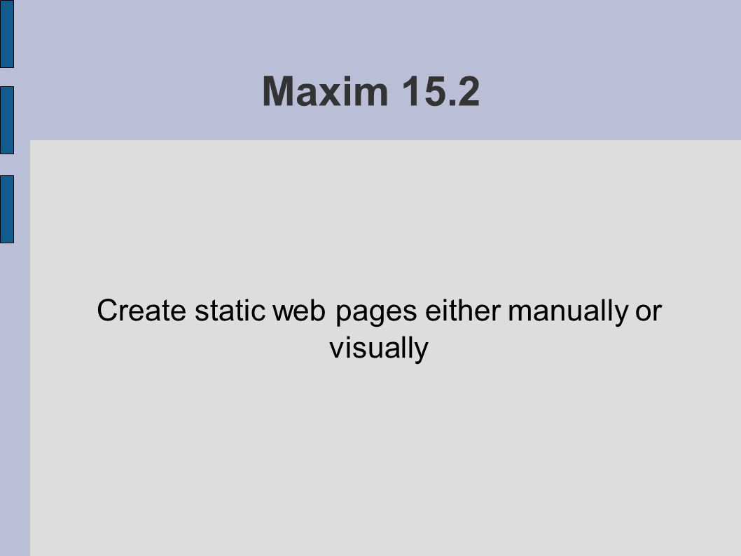 Maxim 15.2 Create static web pages either manually or visually