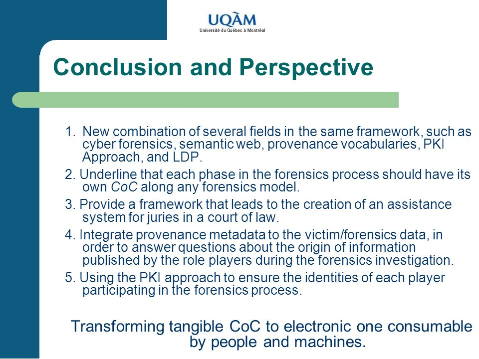 Conclusion and Perspective 1.New combination of several fields in the same framework, such as cyber forensics, semantic web, provenance vocabularies, PKI Approach, and LDP.