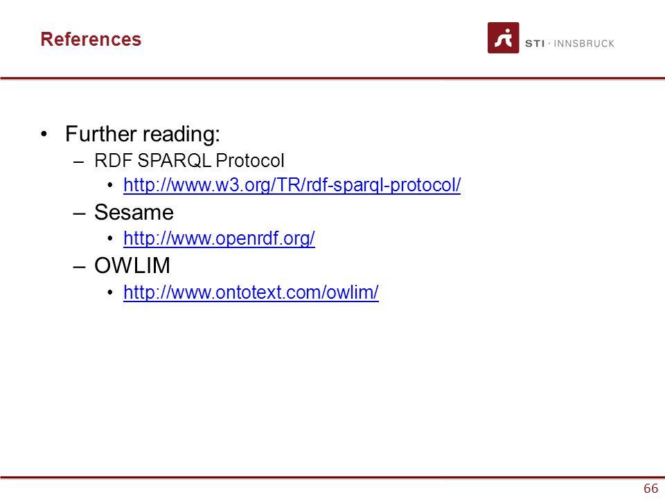 66 References Further reading: –RDF SPARQL Protocol http://www.w3.org/TR/rdf-sparql-protocol/ –Sesame http://www.openrdf.org/ –OWLIM http://www.ontote