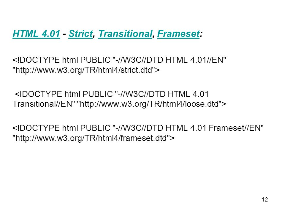 12 HTML 4.01HTML 4.01 - Strict, Transitional, Frameset:StrictTransitionalFrameset