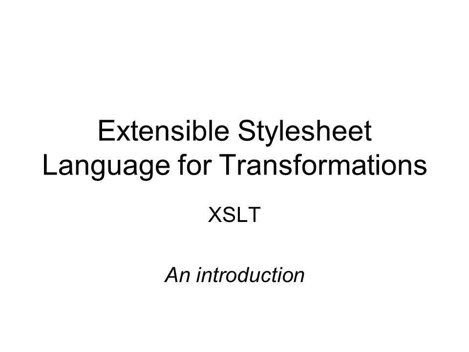 Extensible Stylesheet Language for Transformations XSLT An introduction