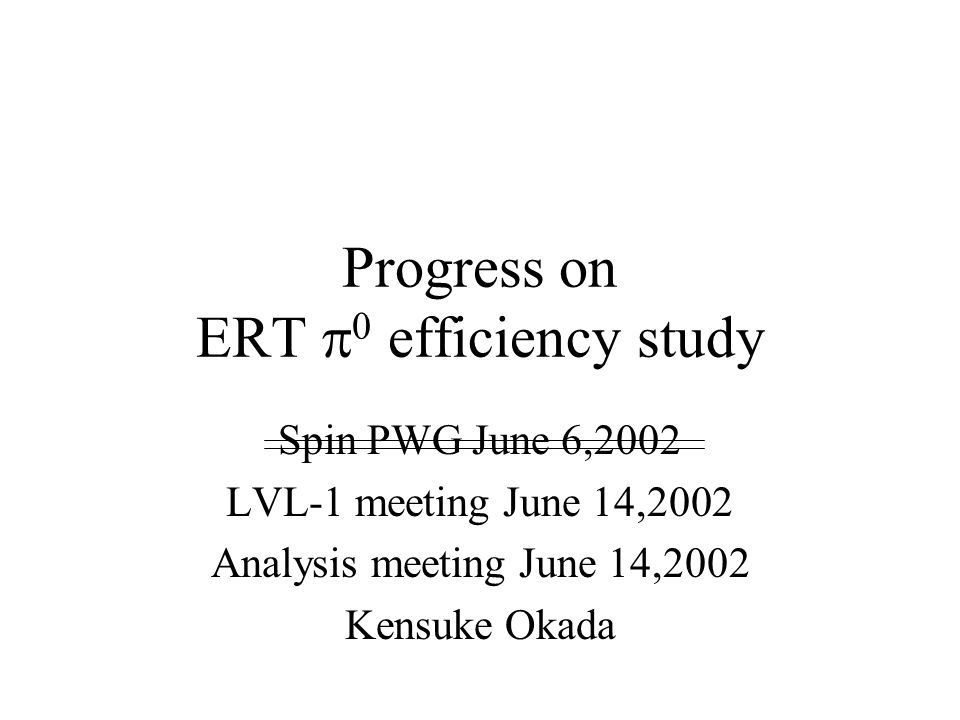 Progress on ERT  0 efficiency study Spin PWG June 6,2002 LVL-1 meeting June 14,2002 Analysis meeting June 14,2002 Kensuke Okada