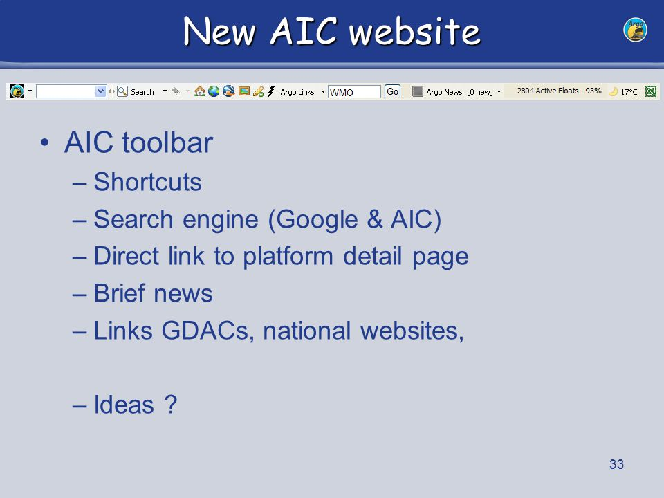 33 New AIC website AIC toolbar –Shortcuts –Search engine (Google & AIC) –Direct link to platform detail page –Brief news –Links GDACs, national websit