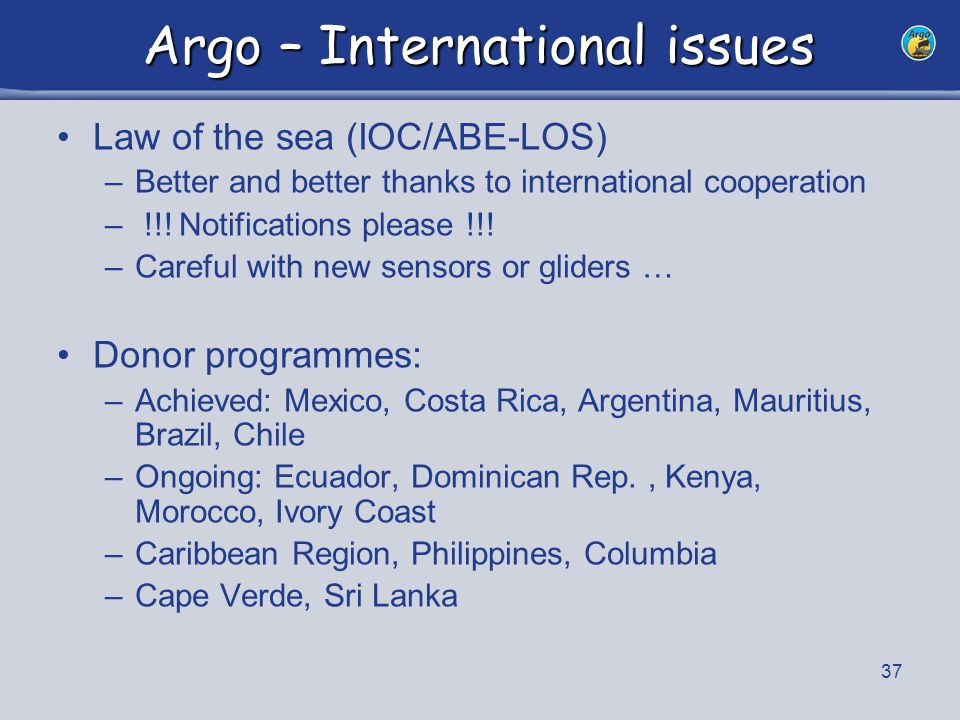 37 Argo – International issues Law of the sea (IOC/ABE-LOS) –Better and better thanks to international cooperation – !!! Notifications please !!! –Car