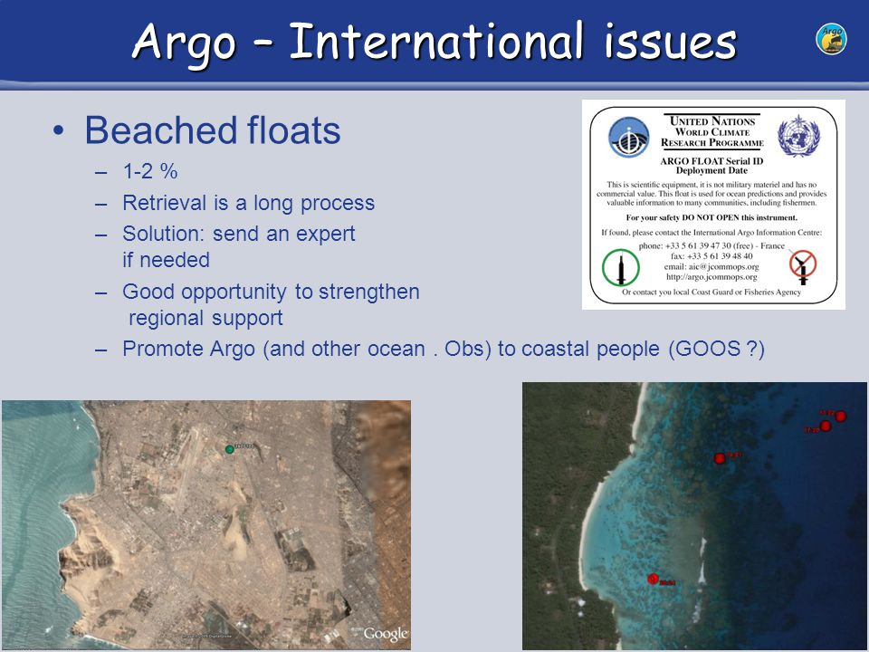38 Argo – International issues Beached floats –1-2 % –Retrieval is a long process –Solution: send an expert if needed –Good opportunity to strengthen