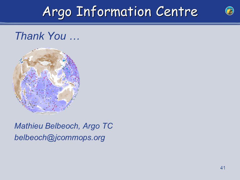 41 Argo Information Centre Thank You … Mathieu Belbeoch, Argo TC belbeoch@jcommops.org