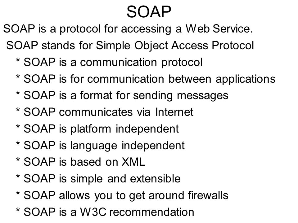 SOAP SOAP is a protocol for accessing a Web Service.