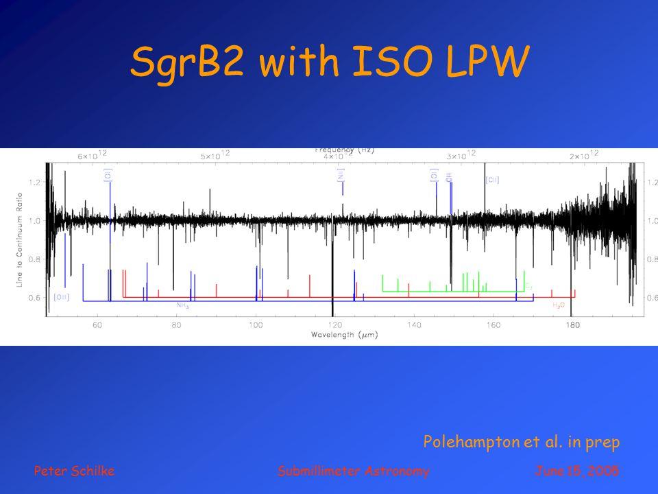 Peter Schilke Submillimeter Astronomy June 15, 2005 SgrB2 with ISO LPW Polehampton et al. in prep
