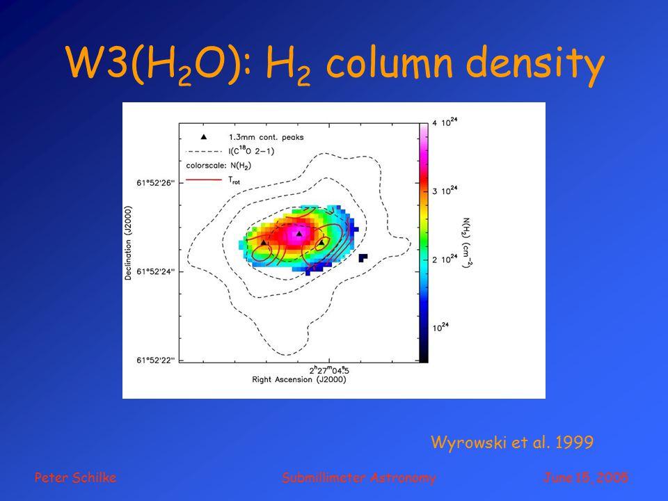 Peter Schilke Submillimeter Astronomy June 15, 2005 W3(H 2 O): H 2 column density Wyrowski et al.