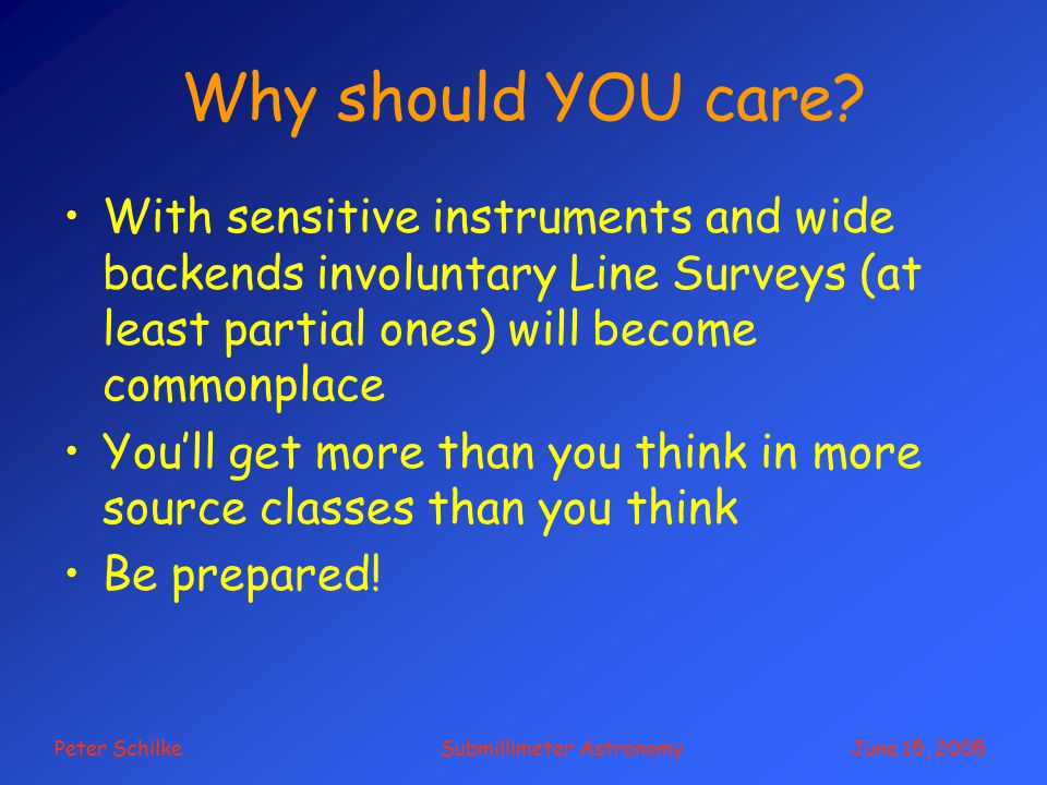 Peter Schilke Submillimeter Astronomy June 15, 2005 Why should YOU care.