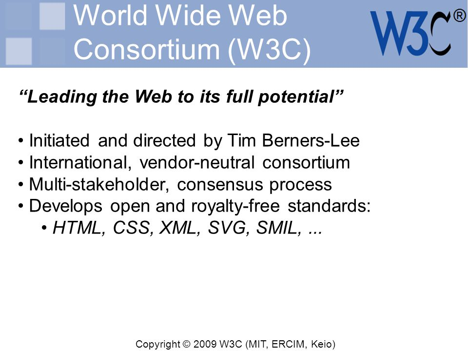 "Copyright © 2009 W3C (MIT, ERCIM, Keio) World Wide Web Consortium (W3C) ""Leading the Web to its full potential"" Initiated and directed by Tim Berners-"