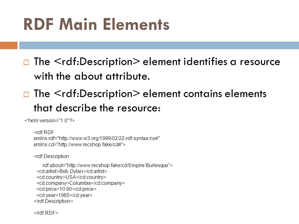 RDF Main Elements  The element identifies a resource with the about attribute.