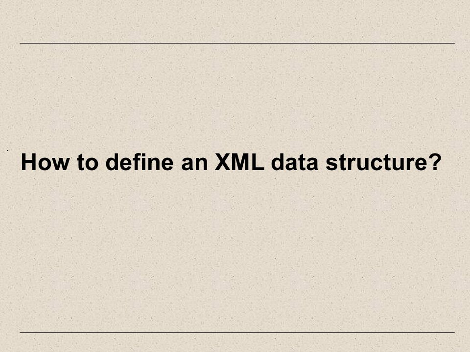 . How to define an XML data structure