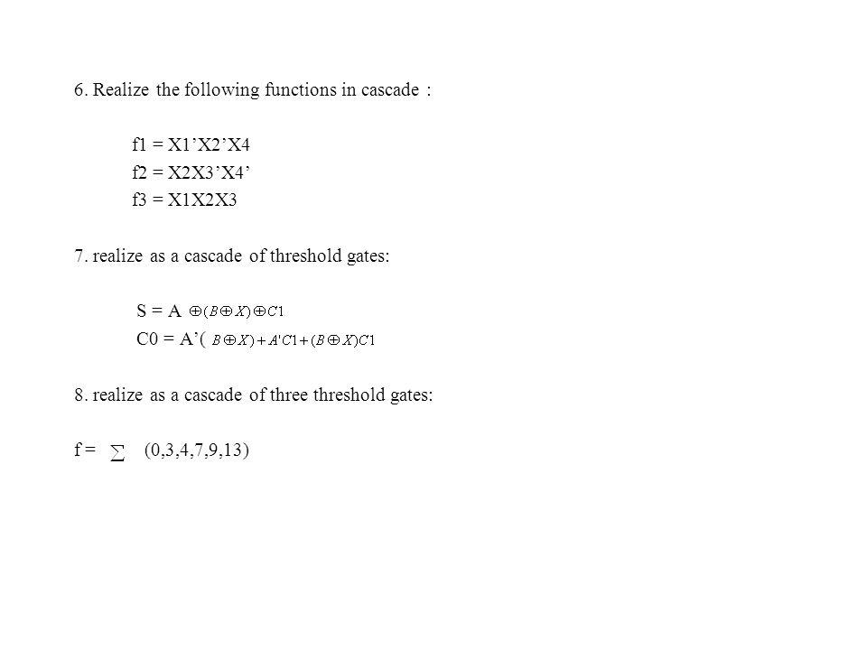 6. Realize the following functions in cascade : f1 = X1'X2'X4 f2 = X2X3'X4' f3 = X1X2X3 7.