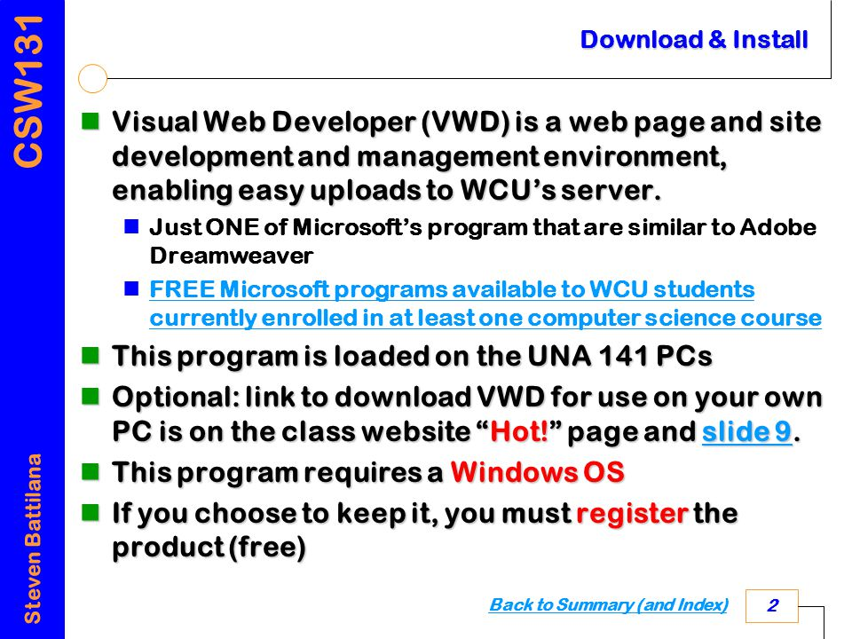 CSW131 Steven Battilana 2 Download & Install Visual Web Developer (VWD) is a web page and site development and management environment, enabling easy uploads to WCU's server.