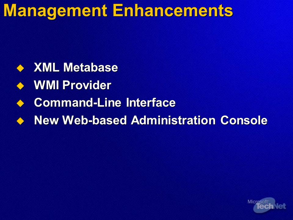 Management Enhancements  XML Metabase  WMI Provider  Command-Line Interface  New Web-based Administration Console