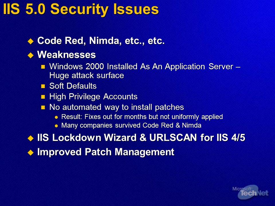 IIS 5.0 Security Issues  Code Red, Nimda, etc., etc.