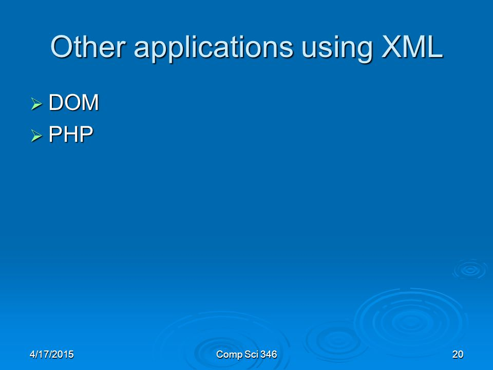 4/17/2015Comp Sci Other applications using XML  DOM  PHP