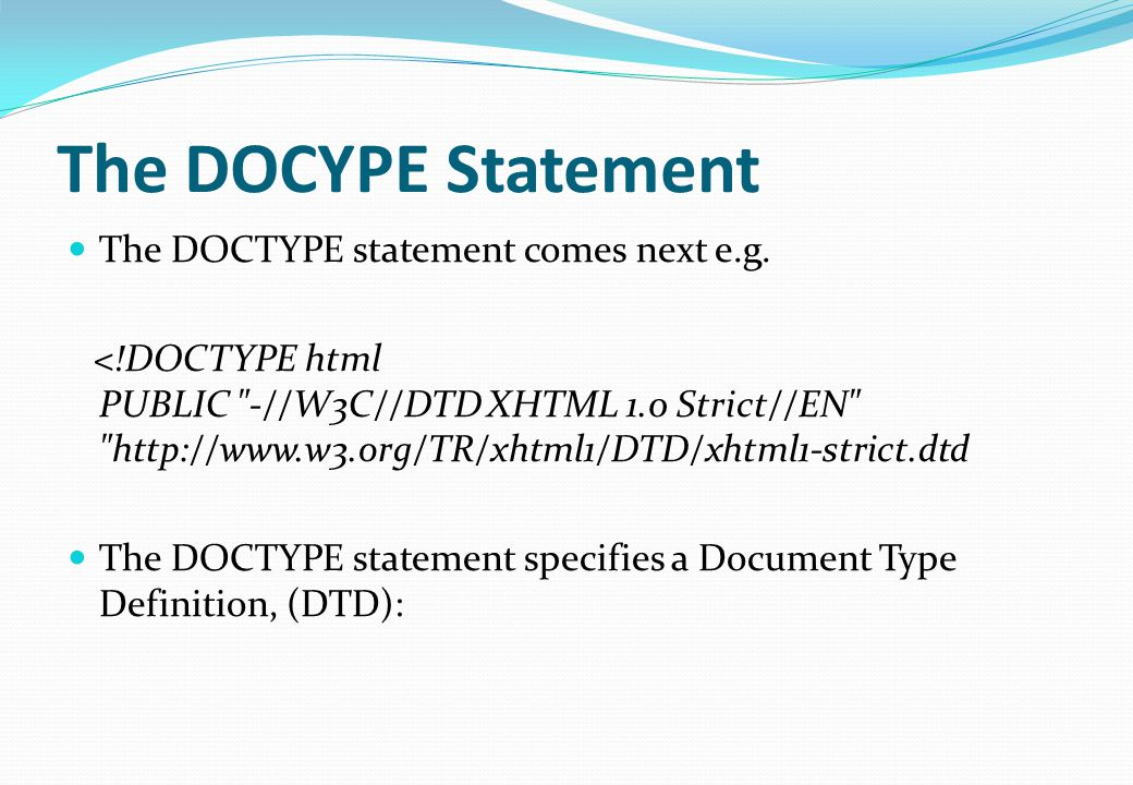 The DOCYPE Statement The DOCTYPE statement comes next e.g.