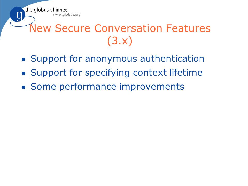 New Secure Conversation Features (3.x) l Support for anonymous authentication l Support for specifying context lifetime l Some performance improvement