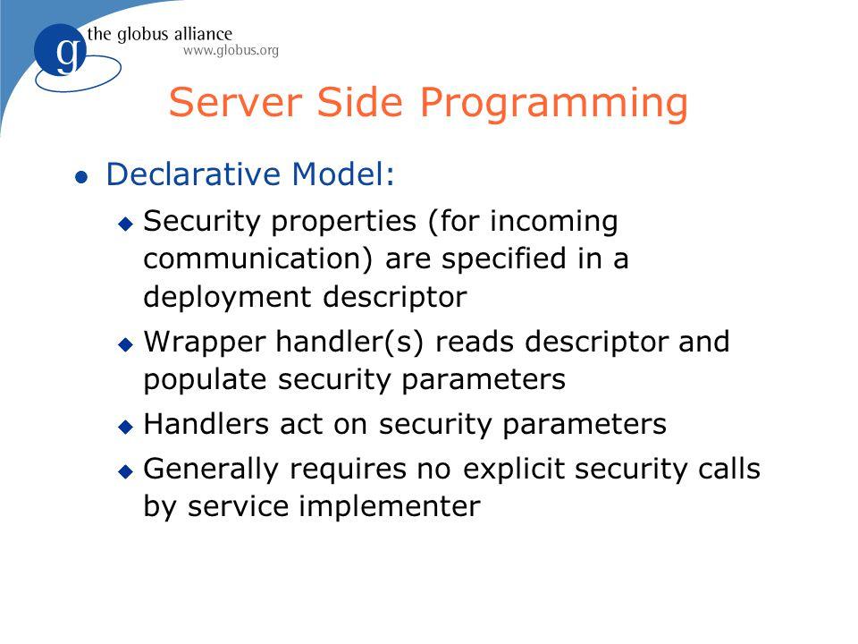 Server Side Programming l Declarative Model: u Security properties (for incoming communication) are specified in a deployment descriptor u Wrapper han