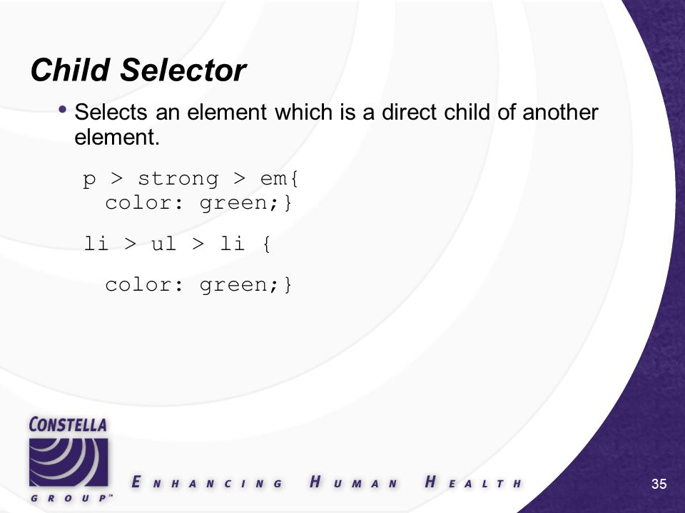 35 Child Selector Selects an element which is a direct child of another element.