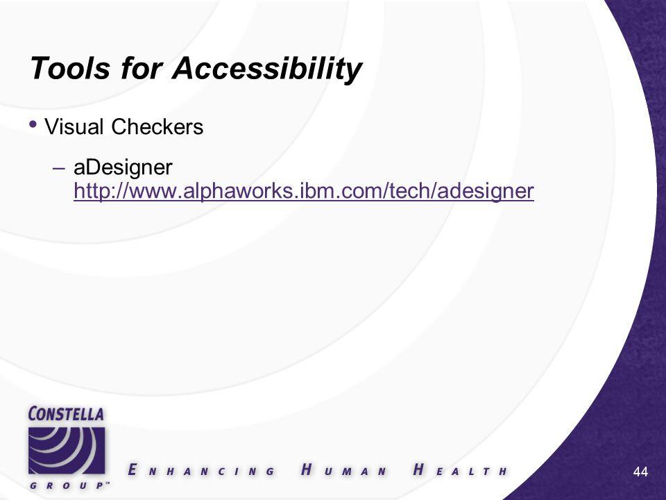 44 Tools for Accessibility Visual Checkers –aDesigner http://www.alphaworks.ibm.com/tech/adesigner http://www.alphaworks.ibm.com/tech/adesigner