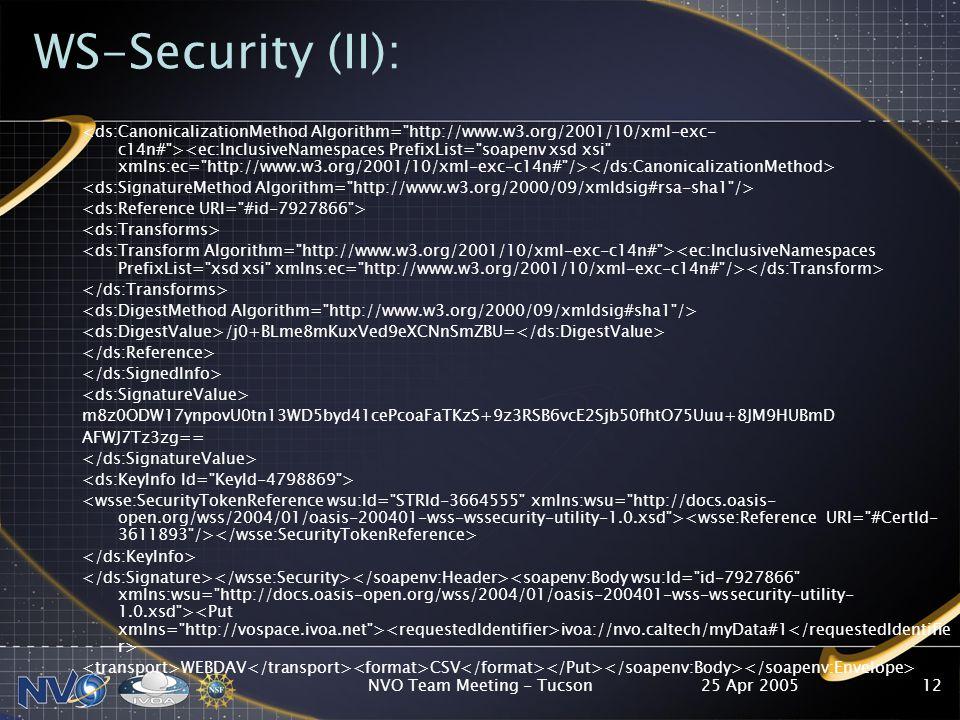 25 Apr 2005NVO Team Meeting - Tucson12 WS-Security (II): /j0+BLme8mKuxVed9eXCNnSmZBU= m8z0ODW17ynpovU0tn13WD5byd41cePcoaFaTKzS+9z3RSB6vcE2Sjb50fhtO75Uuu+8JM9HUBmD AFWJ7Tz3zg== ivoa://nvo.caltech/myData#1 WEBDAV CSV