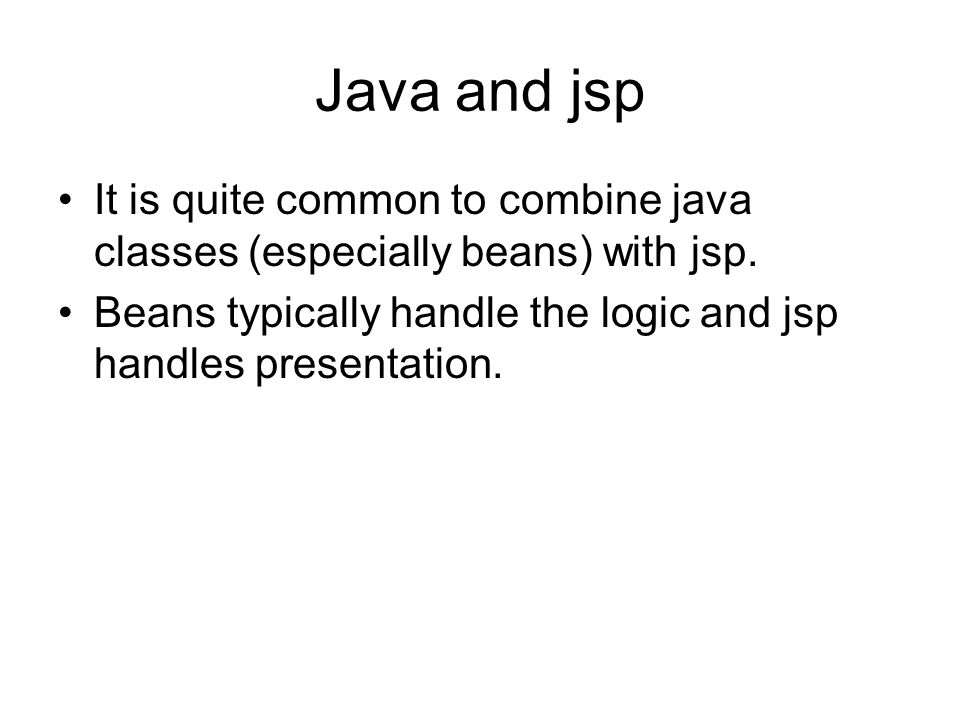 Java and jsp It is quite common to combine java classes (especially beans) with jsp.