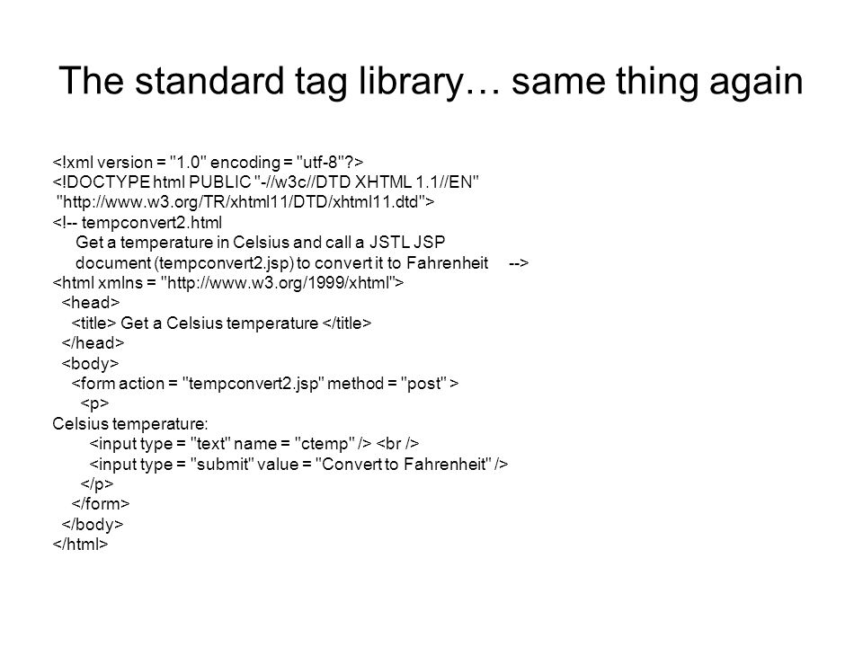 The standard tag library… same thing again <!DOCTYPE html PUBLIC