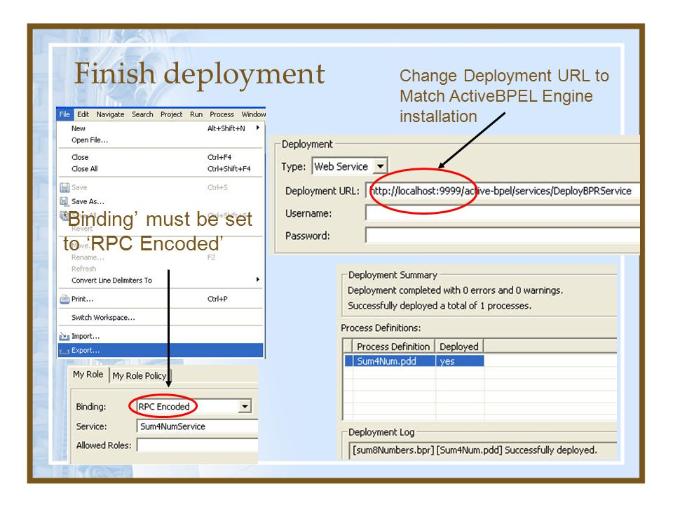 Finish deployment Change Deployment URL to Match ActiveBPEL Engine installation 'Binding' must be set to 'RPC Encoded'