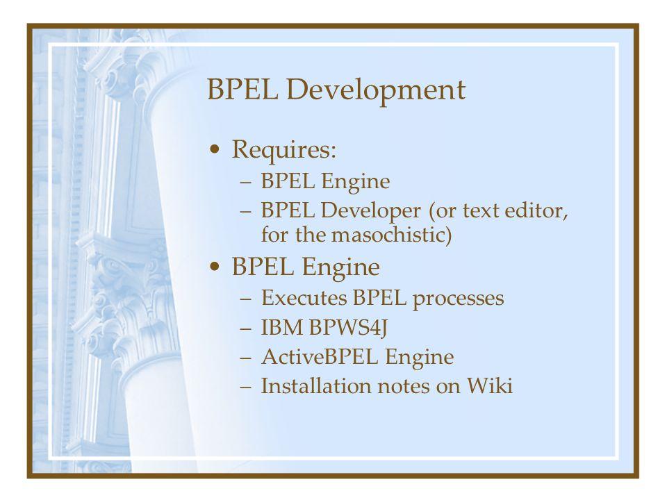 BPEL Developer Oracle BPEL Designer –Oracle BPEL Process Manager (OC4J, JBOSS, BEA WebLogic) Eclipse BPEL Project Parasoft BPEL Maestro Intalio Designer Many others