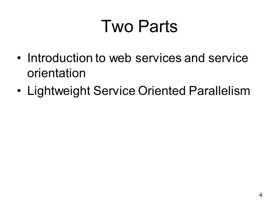 4 Two Parts Introduction to web services and service orientation Lightweight Service Oriented Parallelism